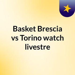 Basket Brescia vs Torino watch livestre