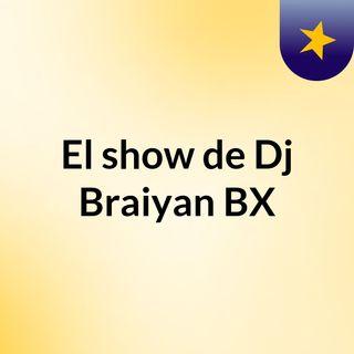 El show de Dj Braiyan BX
