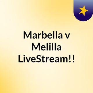 Marbella v Melilla LiveStream!!