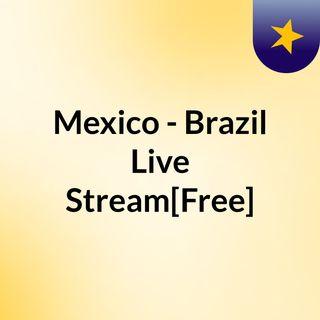 Mexico - Brazil Live'Stream[Free]