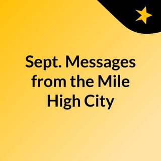 Sept. Messages from the Mile High City