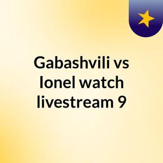 Gabashvili vs Ionel watch livestream  9