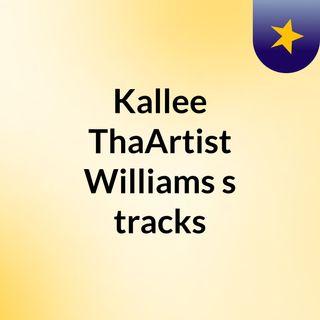 Kallee ThaArtist Williams's tracks