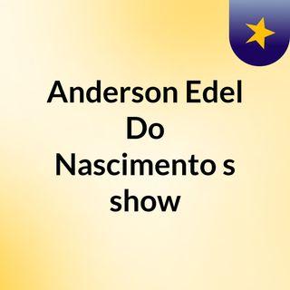Anderson Edel Do Nascimento's show