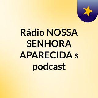 Rádio NOSSA SENHORA APARECIDA's podcast