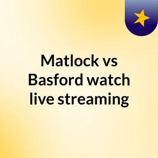 Matlock vs Basford watch live streaming