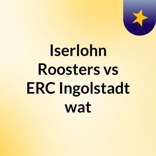 Iserlohn Roosters vs ERC Ingolstadt wat