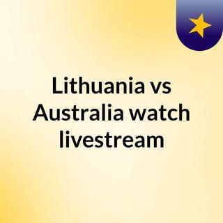 Lithuania vs Australia watch livestream