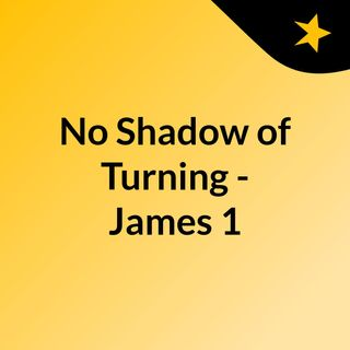 No Shadow of Turning - James 1