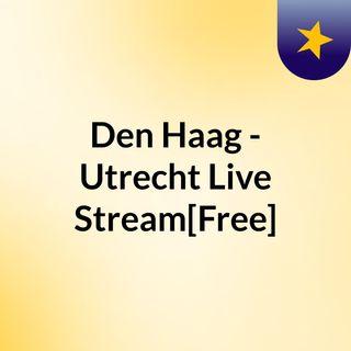 Den Haag - Utrecht Live'Stream[Free]
