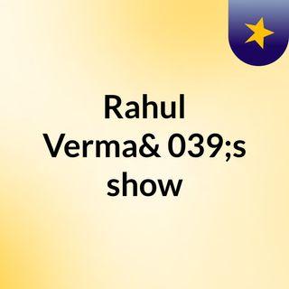 Rahul Verma's show