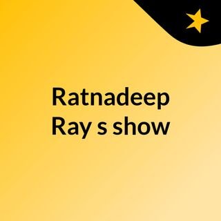 Ratnadeep Ray's show