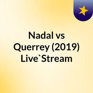 Nadal vs Querrey (2019) Live`Stream