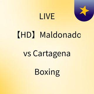 LIVE 【HD】Maldonado vs Cartagena Boxing
