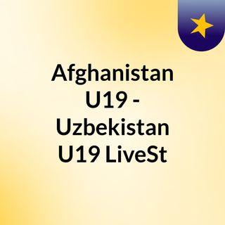 Afghanistan U19 - Uzbekistan U19 LiveSt