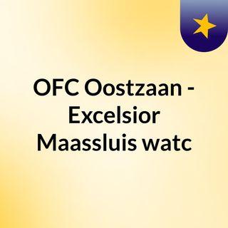 OFC Oostzaan - Excelsior Maassluis watc
