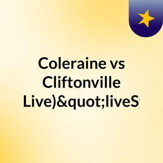 """Coleraine vs Cliftonville (Live)""""liveSt"""