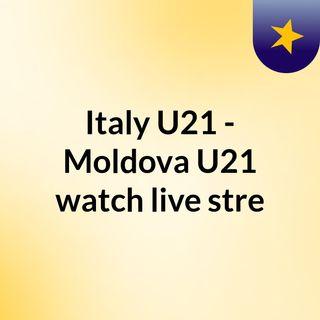 Italy U21 - Moldova U21 watch live stre