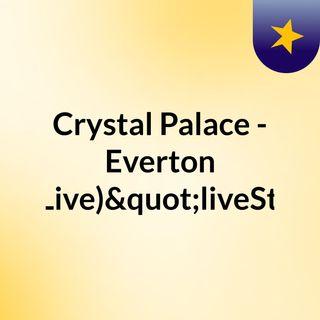 """Crystal Palace - Everton (Live)""""liveStr"""