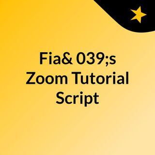 Fia's Zoom Tutorial Script