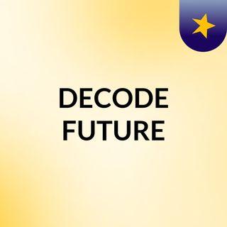 DECODE FUTURE