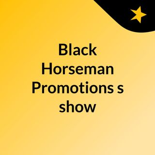 Black Horseman Promotions's show
