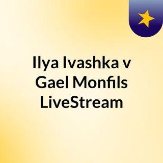 Ilya Ivashka v Gael Monfils LiveStream
