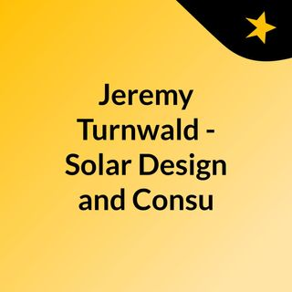 Jeremy Turnwald - Solar Design and Consulting, Installation