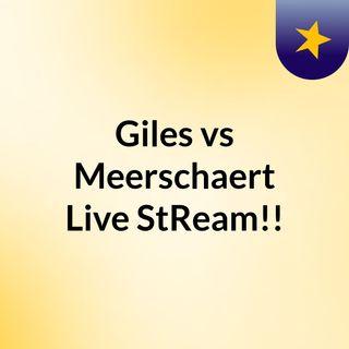 Giles vs Meerschaert Live'StReam!!