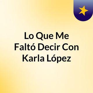 Lo Que Me Faltó Decir Con Karla López