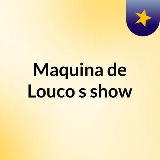 Episódio 2 - Maquina de Louco's show