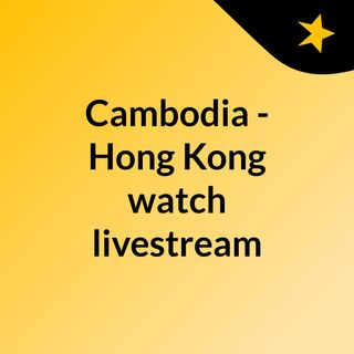 Cambodia - Hong Kong watch livestream