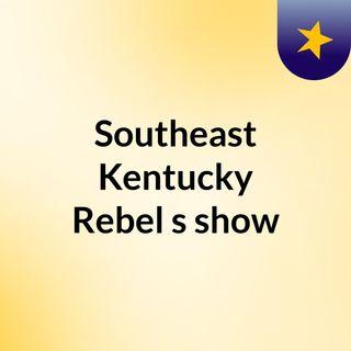 Southeast Kentucky Rebel's show
