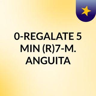 0-REGALATE 5 MIN (R)7-Manuel Anguita