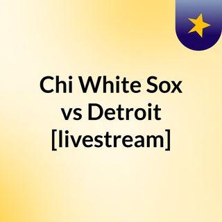 Chi White Sox vs Detroit [livestream]