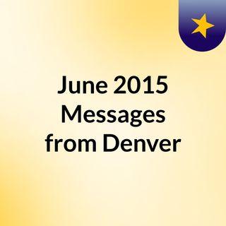 June 2015 Messages from Denver