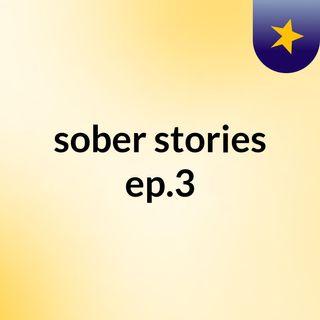sober stories ep.3