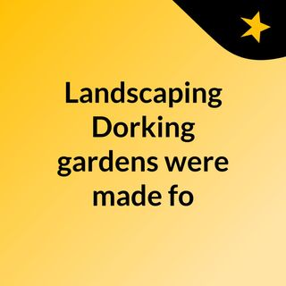 Landscaping Dorking gardens were made for - click now