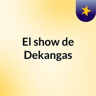El show de Dekangas