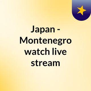 Japan - Montenegro watch live stream