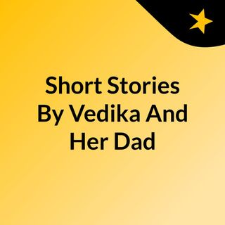Short Stories By Vedika And Her Dad