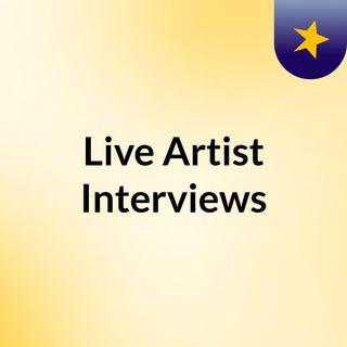 Live Artist Interviews