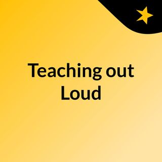Teaching out Loud