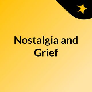 Nostalgia and Grief