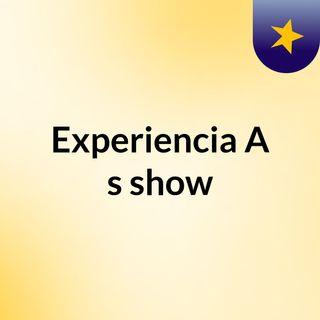 Experiencia A's show