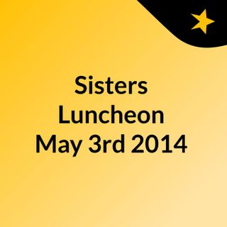 Sisters Luncheon May 3rd 2014