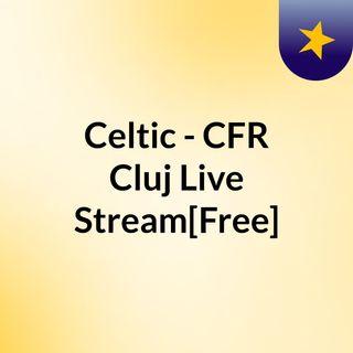 Celtic - CFR Cluj Live'Stream[Free]