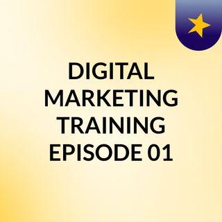 Episode 2 - DIGITAL MARKETING TRAINING EPISODE 01