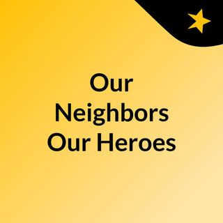 Our Neighbors Our Heroes