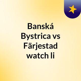 Banská Bystrica vs Färjestad watch li